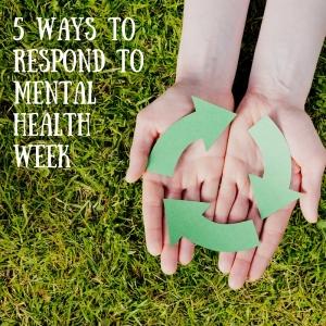5 ways to respond to Mental Health Week